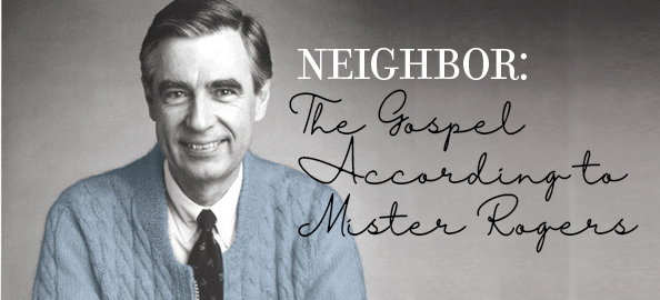 NEIGHBOR—The Gospel According to Mister Rogers