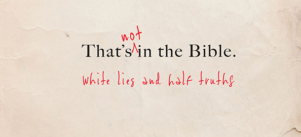 That's (NOT) In the Bible: White Lies & Half Truths