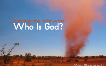 Fall Core Class: Naming the Whirlwind- Who is God?